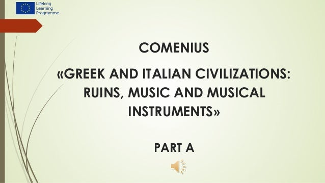 COMENIUS«GREEK AND ITALIAN CIVILIZATIONS:RUINS, MUSIC AND MUSICALINSTRUMENTS»PART A
