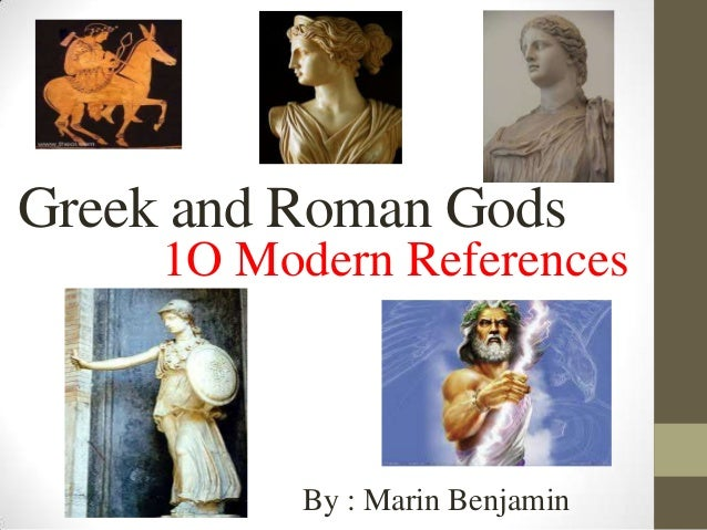 Greek and Roman Gods 1O Modern References By : Marin Benjamin