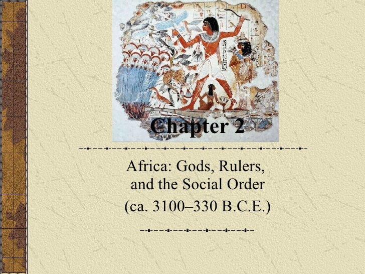 Chapter 2 Africa: Gods, Rulers,  and the Social Order (ca. 3100–330 B.C.E.)
