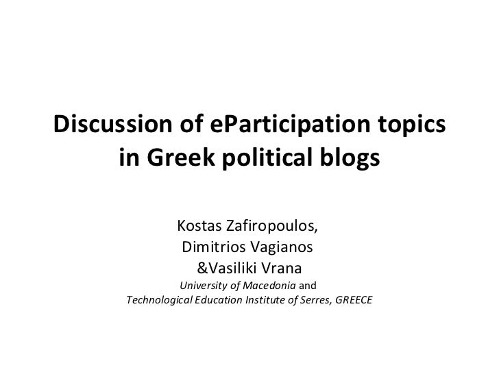 Discussion of eParticipation topics in Greek political blogs Kostas Zafiropoulos,  Dimitrios Vagianos  &Vasiliki Vrana Uni...