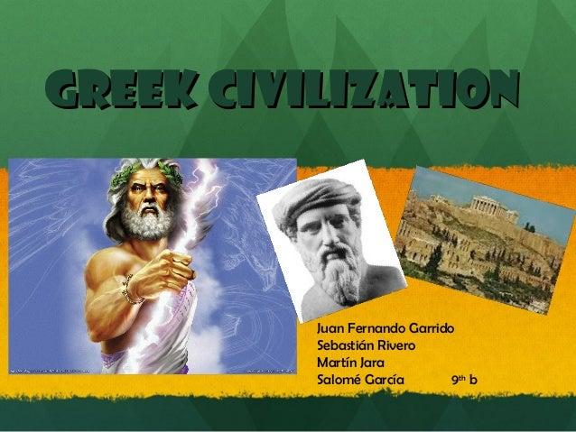 Greek civilization  Juan Fernando Garrido Sebastián Rivero Martín Jara Salomé García 9th b