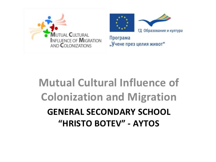 "Mutual Cultural Influence ofColonization and Migration GENERAL SECONDARY SCHOOL   ""HRISTO BOTEV"" - AYTOS"