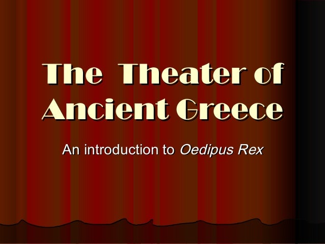 The Theater of Ancient Greece An introduction to Oedipus Rex