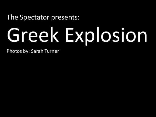 The Spectator presents: Greek ExplosionPhotos by: Sarah Turner