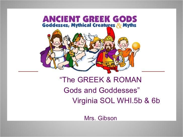 """ The GREEK & ROMAN Gods and Goddesses"" Virginia SOL WHI.5b & 6b Mrs. Gibson"