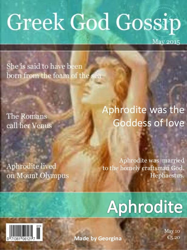 Aphrodite was married to the homely craftsman God. Hephaestus. Aphrodite was the Goddess of love Made by Georgina