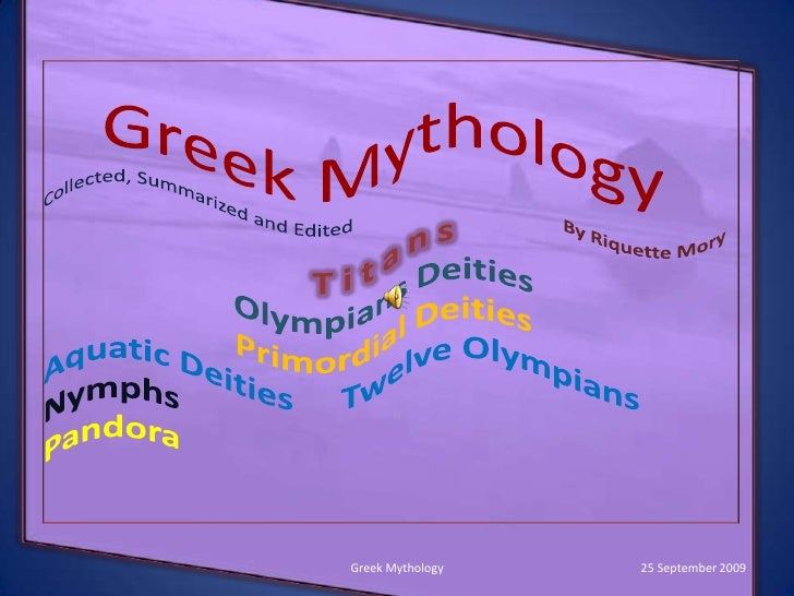 Greek Mythology<br />Collected, Summarized and Edited<br />By Riquette Mory<br />T i t a n s<br />Olympians Deities<br />P...