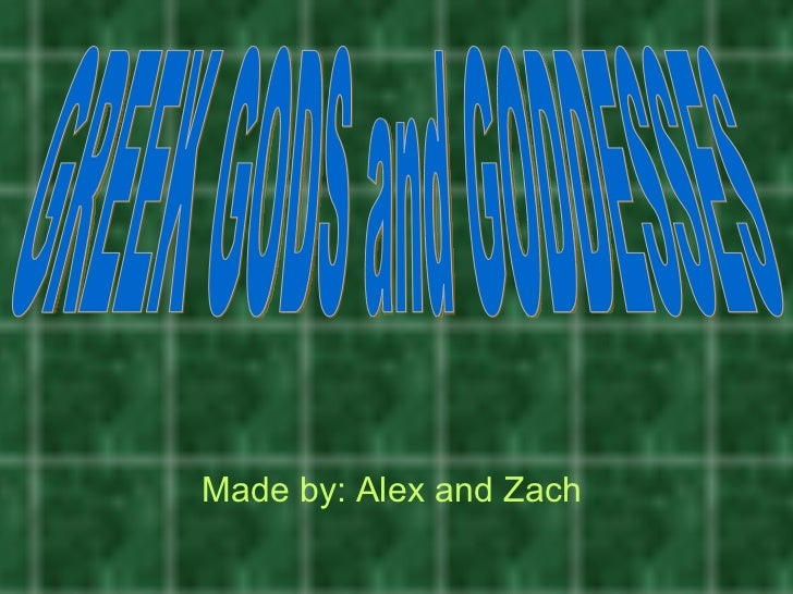 Made by: Alex and Zach   GREEK GODS and GODDESSES
