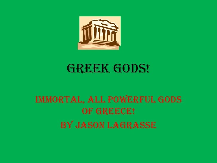 Greek Gods!<br />Immortal, all powerful gods of Greece!<br />By Jason LaGrasse<br />