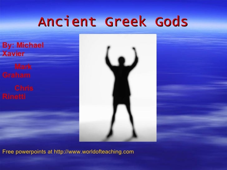 Ancient Greek Gods By: Michael Xavier Mark Graham Chris Rinetti Free powerpoints at  http://www.worldofteaching.com