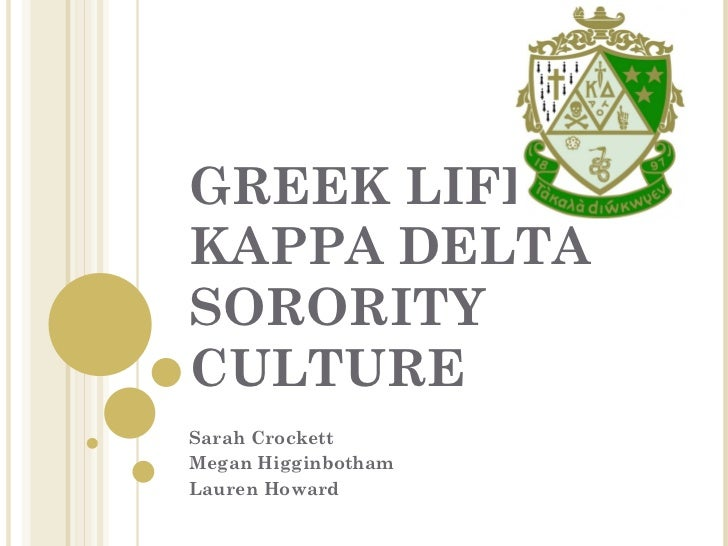 GREEK LIFE:KAPPA DELTASORORITYCULTURESarah CrockettMegan HigginbothamLauren Howard