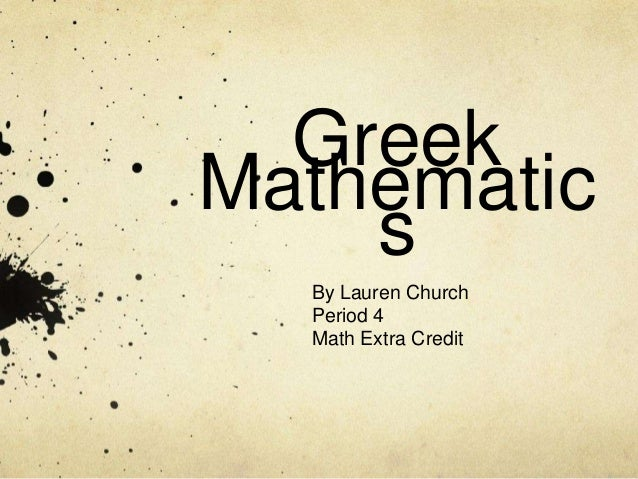 Greek Mathematic s By Lauren Church Period 4 Math Extra Credit