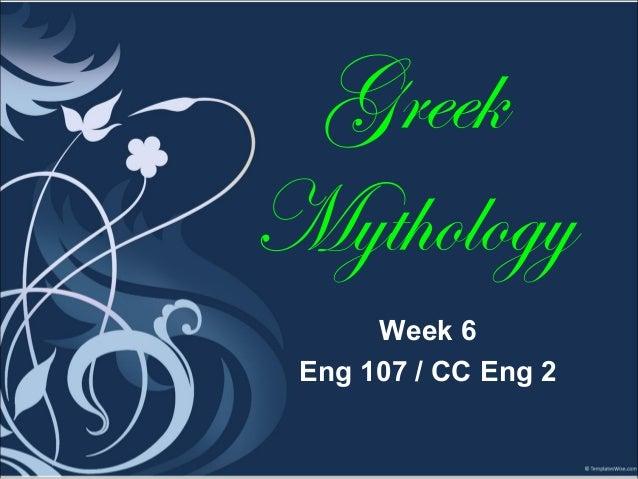 GreekMythologyWeek 6Eng 107 / CC Eng 2