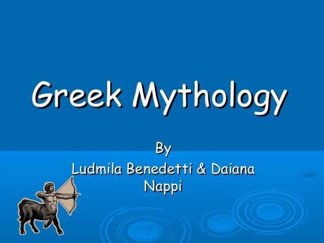 Greek MythologyGreek MythologyByByLudmila Benedetti & DaianaLudmila Benedetti & DaianaNappiNappi
