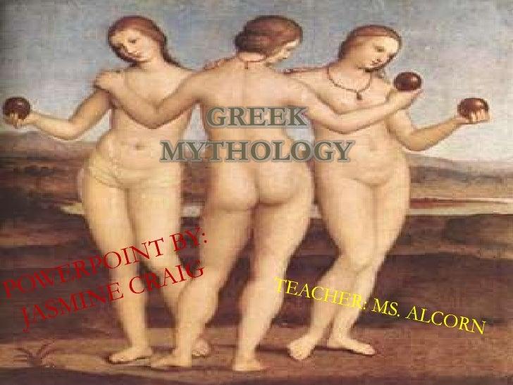 Greek mythology<br />POWERPOINT BY: JASMINE CRAIG<br />TEACHER: MS. ALCORN<br />