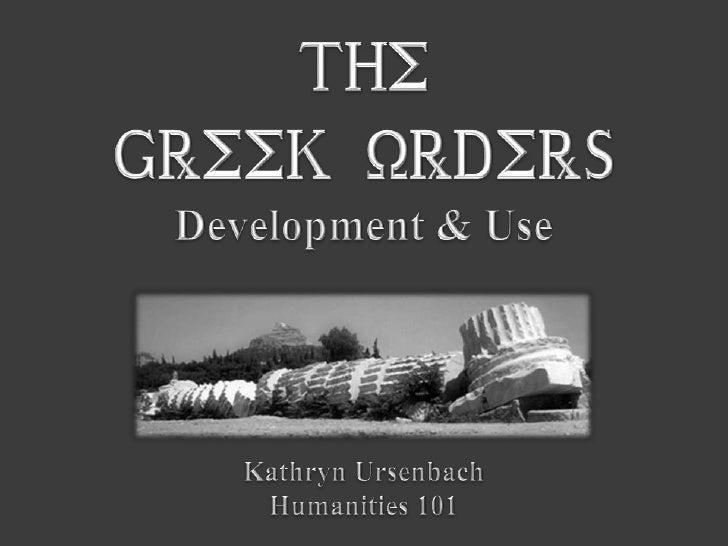 The <br />Greek Orders<br />Development & Use<br />Kathryn Ursenbach<br />Humanities 101<br />