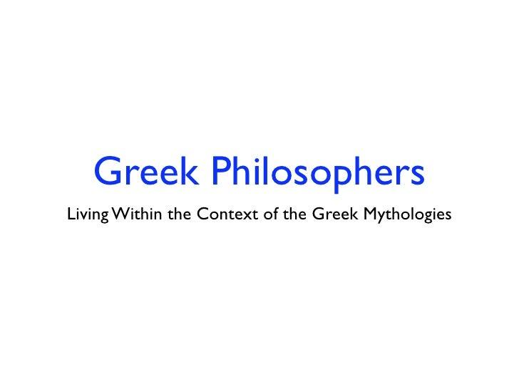 Greek PhilosophersLiving Within the Context of the Greek Mythologies