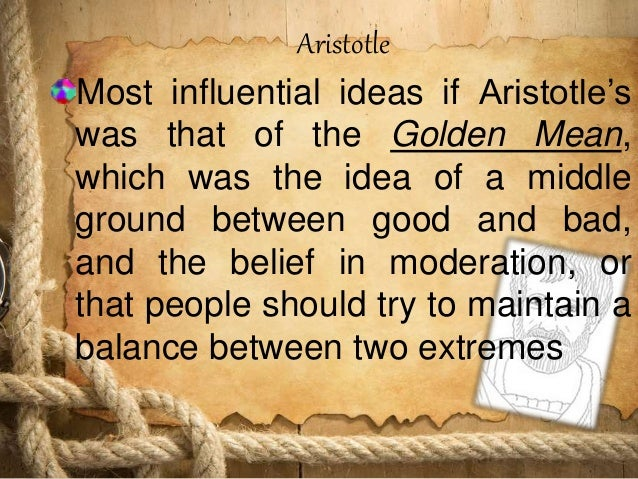 analyzing aristotles idea of golden mean of moderation The golden mean in ancient greece the idea of measure or the golden mean was one of the most important in the system of life principles aristotle created a great theory based on this notion.