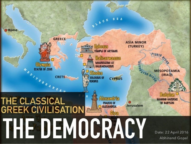 Date: 22 April 2016 Abhinand GopalTHE DEMOCRACY THE CLASSICAL GREEK CIVILISATION