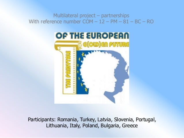 Multilateral project – partnershipsWith reference number COM – 12 – PM – 81 – BC – ROParticipants: Romania, Turkey, Latvia...