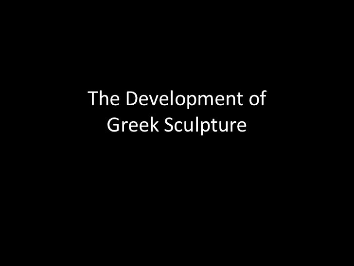 The Development of  Greek Sculpture