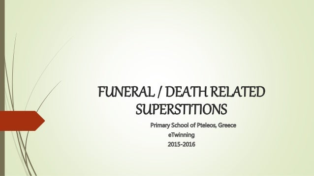 FUNERAL / DEATH RELATED SUPERSTITIONS Primary School of Pteleos, Greece eTwinning 2015-2016