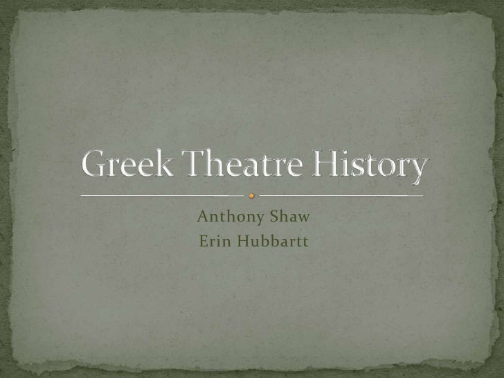Anthony Shaw<br />Erin Hubbartt<br />Greek Theatre History<br />