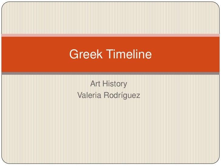 Art History<br />Valeria Rodríguez<br />GreekTimeline<br />
