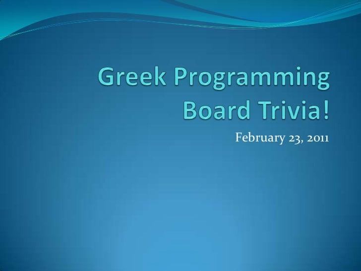 Greek ProgrammingBoard Trivia!<br />February 23, 2011<br />