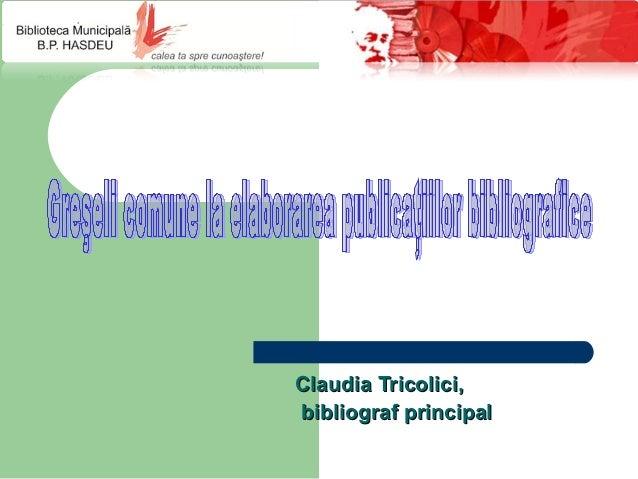 Claudia Tricolici,bibliograf principal