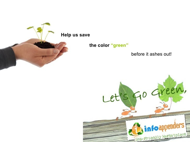 """before it ashes out! Help us save the color  """"green"""""""