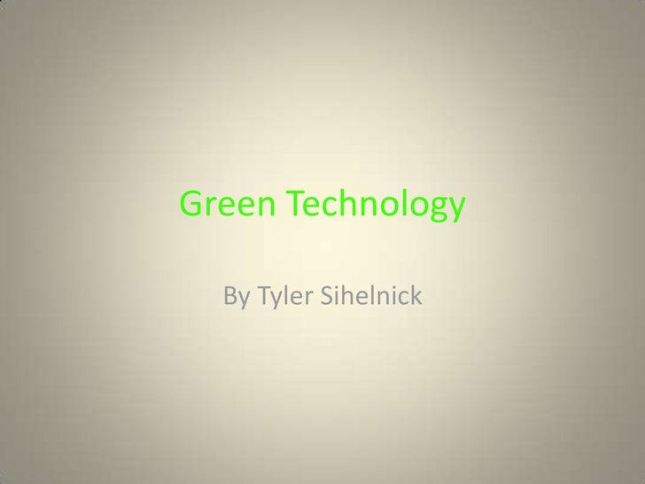 Green Technology<br />By Tyler Sihelnick<br />