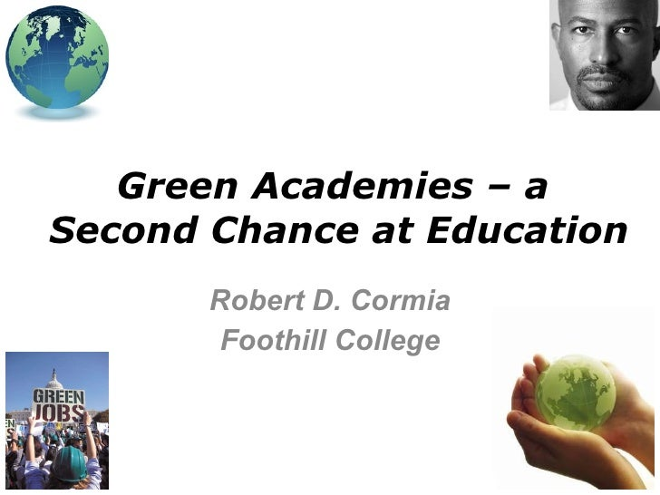 Green Academies – a  Second Chance at Education Robert D. Cormia Foothill College