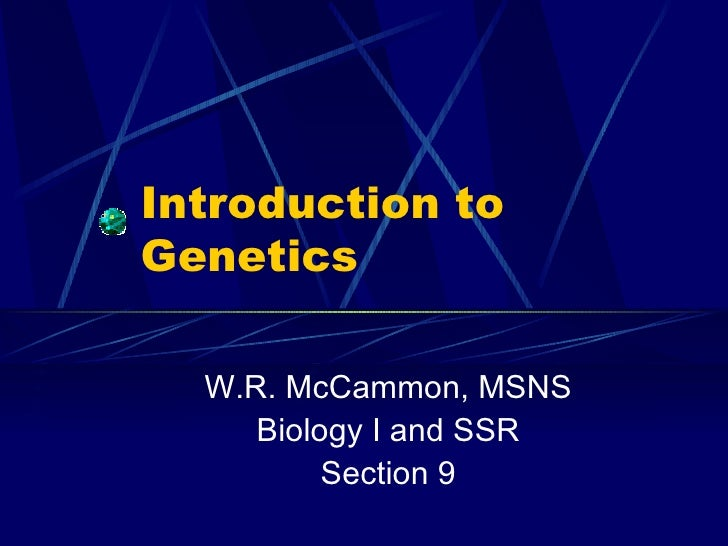 Introduction to Genetics W.R. McCammon, MSNS Biology I and SSR Section 9