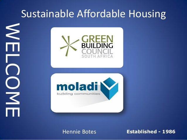 Established - 1986 WELCOME Hennie Botes Sustainable Affordable Housing