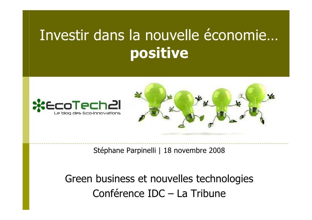 Investir dans la nouvelle économie…               positive              Stéphane Parpinelli | 18 novembre 2008      Green ...