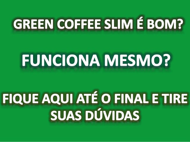 GREEN COFFEE SLIM - É o Café Verde que Emagrece, Saiba onde Comprar