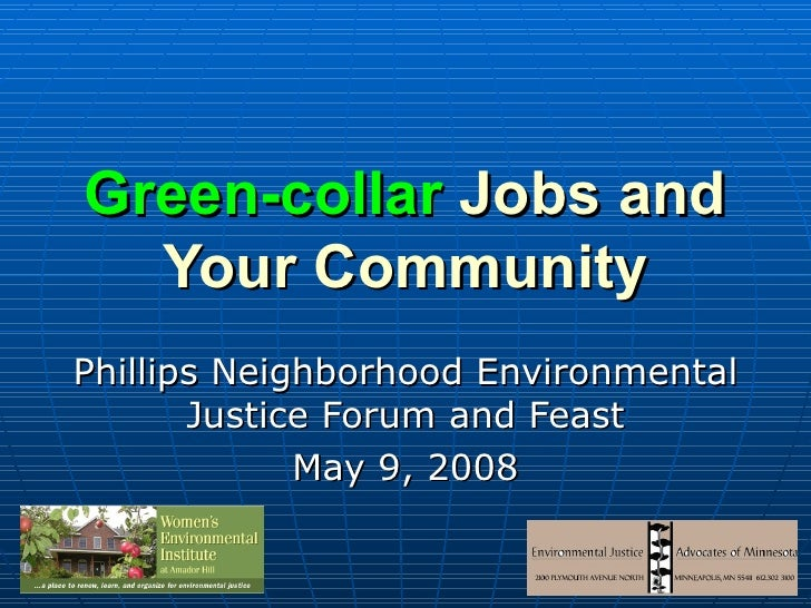 Green-collar  Jobs and Your Community Phillips Neighborhood Environmental Justice Forum and Feast May 9, 2008