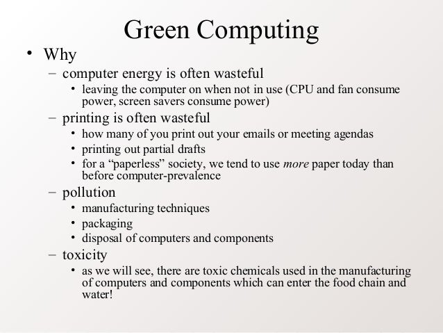 Green Computing• Why– computer energy is often wasteful• leaving the computer on when not in use (CPU and fan consumepower...