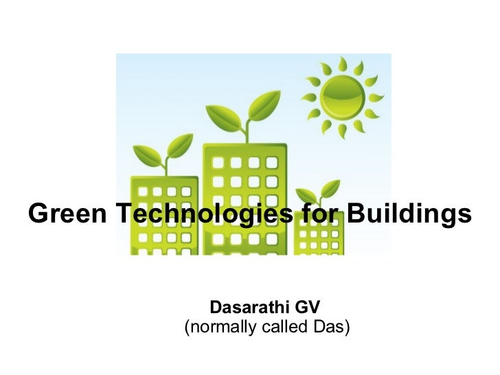 Green Technologies for Buildings              Dasarathi GV           (normally called Das)