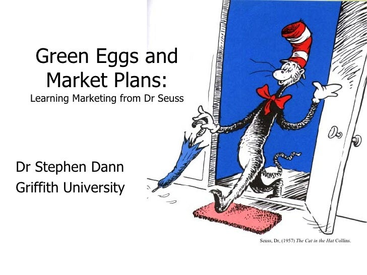Green Eggs and Market Plans: Learning Marketing from Dr Seuss Dr Stephen Dann Griffith University