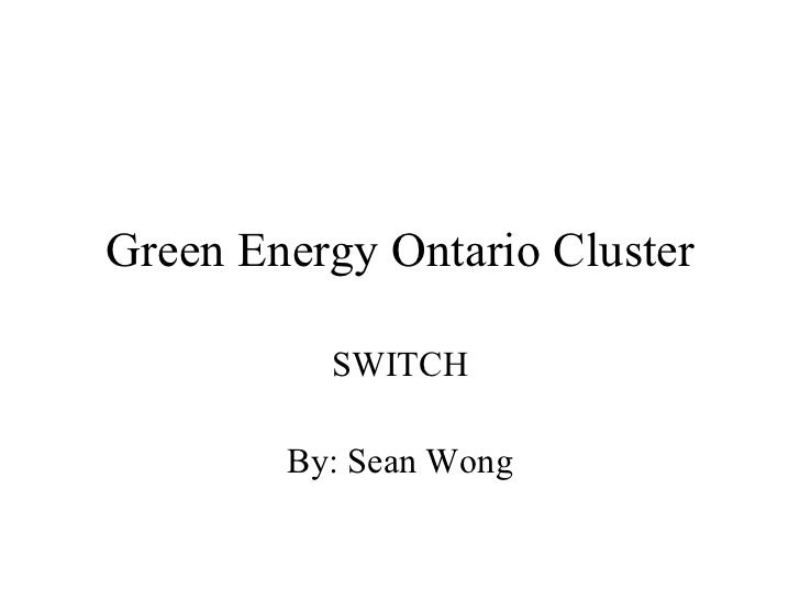 Green Energy Ontario Cluster SWITCH By: Sean Wong