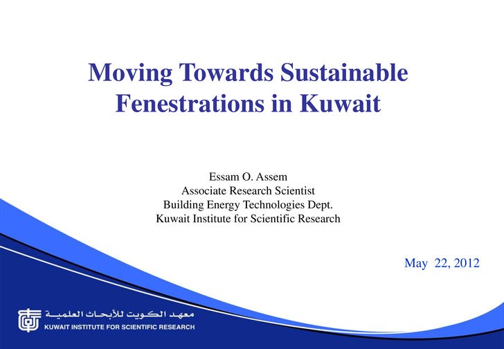 Moving Towards Sustainable Fenestrations in Kuwait                Essam O. Assem         Associate Research Scientist     ...
