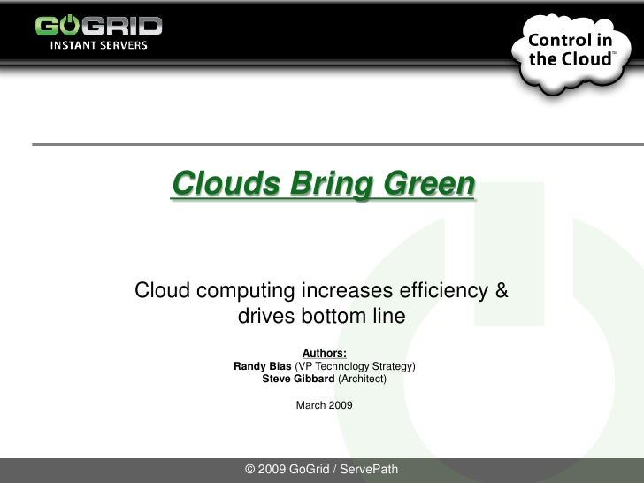 Clouds Bring Green   Cloud computing increases efficiency &          drives bottom line                        Authors:   ...