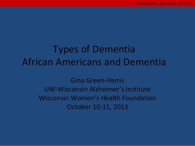 WISCONSIN ALZHEIMER'S INSTITUTE  Types of Dementia African Americans and Dementia Gina Green-Harris UW-Wisconsin Alzheimer...