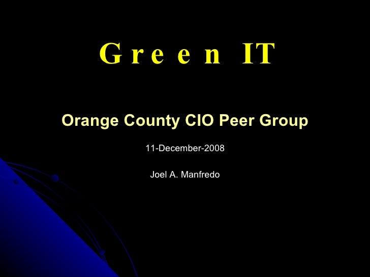 Green IT Orange County CIO Peer Group 11-December-2008 Joel A. Manfredo