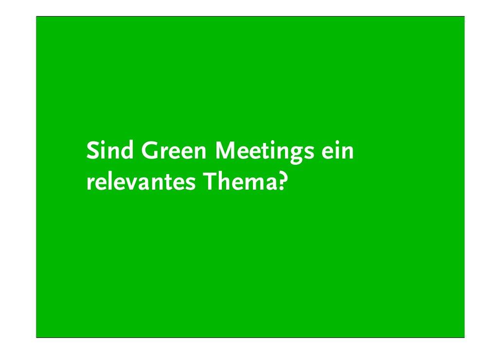 """Mythen  """"Umweltfreundliche Meetings sind zu teuer!""""  """"Warum sollen wir damit anfangen?""""  """"Ökologische Meetings bedeuten zu..."""