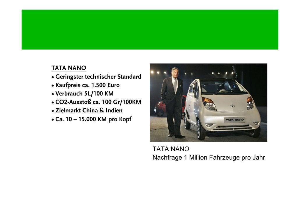 TATA NANO • Geringster technischer Standard • Kaufpreis ca. 1.500 Euro • Verbrauch 5L/100 KM • CO2-Ausstoß ca. 100 Gr/100K...