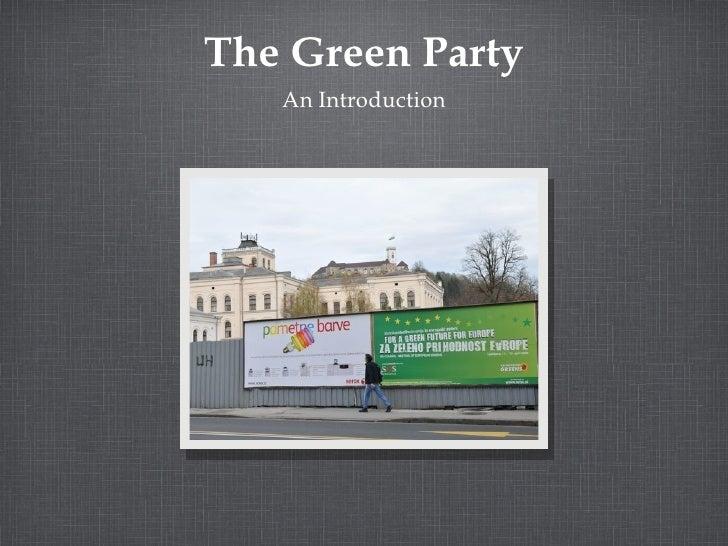 The Green Party <ul><li>An Introduction </li></ul>