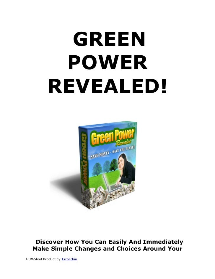 GREEN              POWER             REVEALED!     Discover How You Can Easily And Immediately    Make Simple Changes and ...